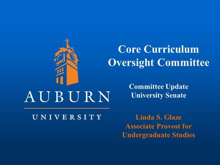 Core Curriculum Oversight Committee Committee Update University Senate Linda S. Glaze Associate Provost for Undergraduate Studies.