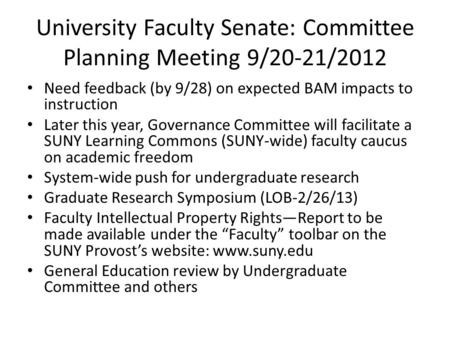 University Faculty Senate: Committee Planning Meeting 9/20-21/2012 Need feedback (by 9/28) on expected BAM impacts to instruction Later this year, Governance.