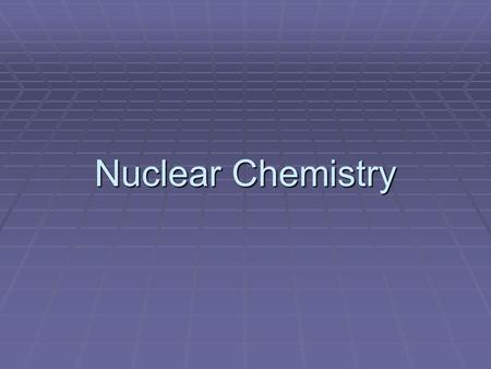 Nuclear Chemistry. Describing the Nucleus Recall that atoms are composed of protons, neutrons, and electrons. The nucleus of an atom contains the protons,