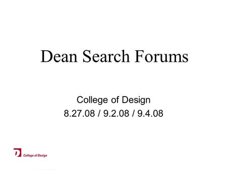 Dean Search Forums College of Design 8.27.08 / 9.2.08 / 9.4.08.