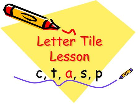 Letter Tile Lesson c, t, a, s, p. ctas p The orange ____ meowed when I pet her. cat Spell the word that goes in the blank.