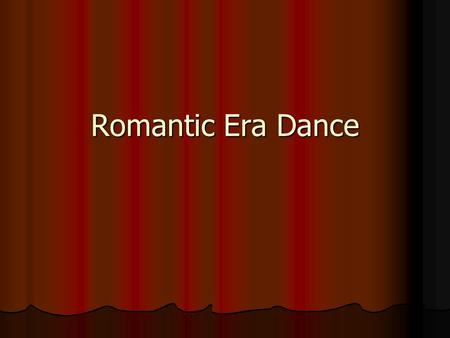 Romantic Era Dance. Romantic Era Ballet Brought the ballerina to new heights of glamour and popularity Brought the ballerina to new heights of glamour.