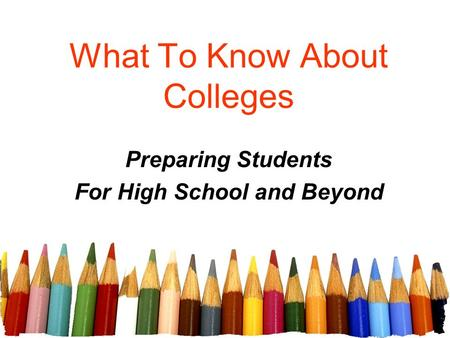 What To Know About Colleges Preparing Students For High School and Beyond.