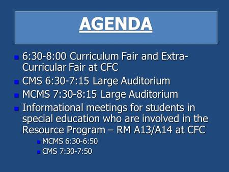Agenda 6:30-8:00 Curriculum Fair and Extra- Curricular Fair at CFC 6:30-8:00 Curriculum Fair and Extra- Curricular Fair at CFC CMS 6:30-7:15 Large Auditorium.