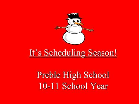 It's Scheduling Season! Preble High School 10-11 School Year.