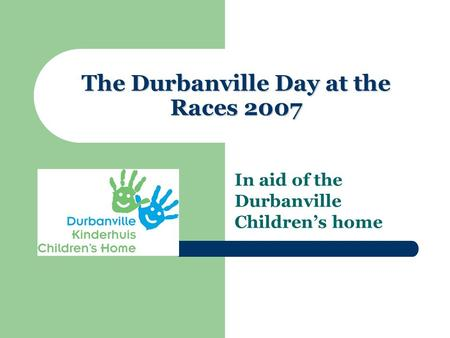 The Durbanville Day at the Races 2007 In aid of the Durbanville Children's home.