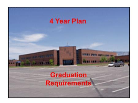 4 Year Plan Graduation Requirements. REQUIREMENTS FOR GRADUATION Course High School Graduation Requirements * College Bound Graduation Recommendations.