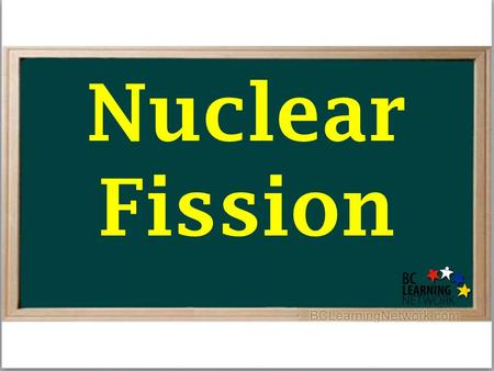 Nuclear Fission. A large (heavy) nucleus Nuclear Fission A large (heavy) nucleus breaks into two smaller nuclei (of intermediate size)