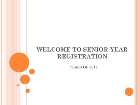WELCOME TO SENIOR YEAR REGISTRATION CLASS OF 2012.