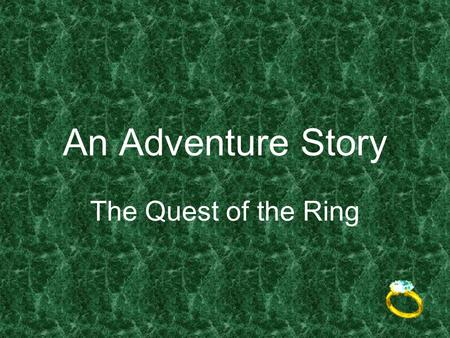 An Adventure Story The Quest of the Ring Rob was a happy-go-lucky kind of boy who lived with his poor widowed mother in a little fishing village.