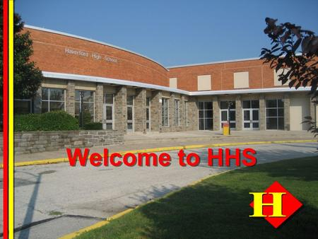 1 Welcome to HHS. 2 Haverford High School Course Selection Night For current 9 th, 10 th, and 11 th grade students February 9, 2012.