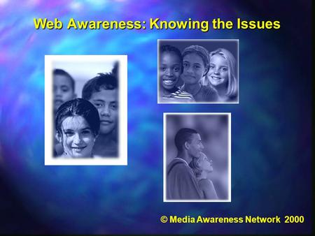 Web Awareness: Knowing the Issues Web Awareness: Knowing the Issues © Media Awareness Network 2000.