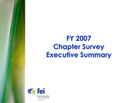 FY 2007 Chapter Survey Executive Summary. OVERVIEW 52 out of 68 (76%) active chapters completed at least one section of the survey. Chapter Size Categories: