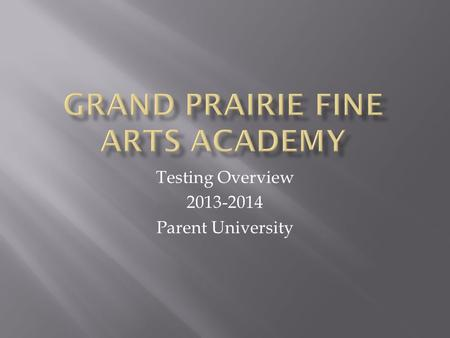 Testing Overview 2013-2014 Parent University.  *Readi Step  * PSAT  *SAT  *ACT  *AP Exams.