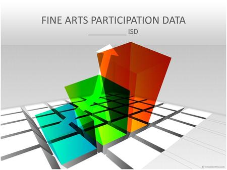 FINE ARTS PARTICIPATION DATA __________ ISD To access data collected for your ISD from the TEA data files visit:  s/advocacy/materials/district-