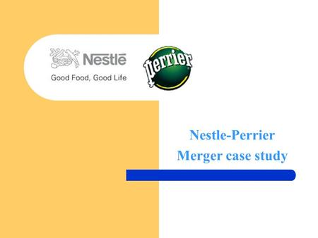 Nestle-Perrier Merger case study. Introduction Both companies are internationally active in the nutrition sector February 1992: Nestlé notified a public.