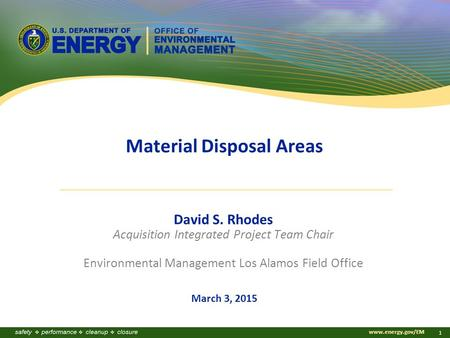 Www.energy.gov/EM 1 Material Disposal Areas David S. Rhodes Acquisition Integrated Project Team Chair Environmental Management Los Alamos Field Office.