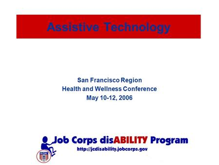 Assistive Technology San Francisco Region Health and Wellness Conference May 10-12, 2006.