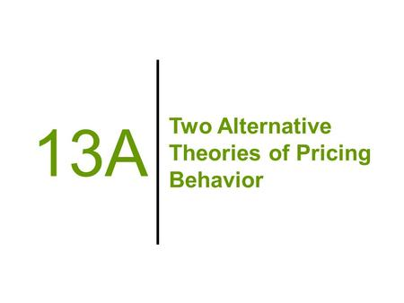 Two Alternative Theories of Pricing Behavior 13A.