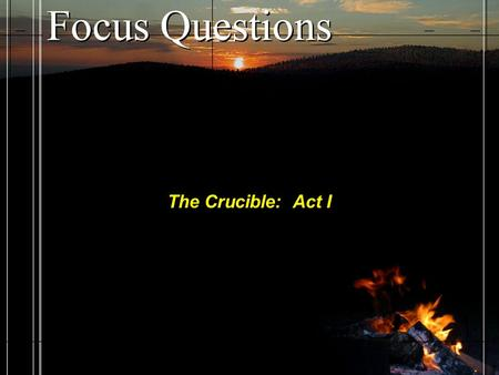 Focus Questions The Crucible: Act I. Focus Questions The Crucible takes place in 1692 in Salem, Massachusetts The protagonist is John Proctor Characters.