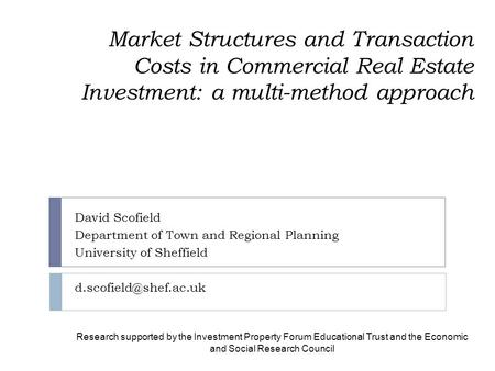 Market Structures and Transaction Costs in Commercial Real Estate Investment: a multi-method approach David Scofield Department of Town and Regional Planning.