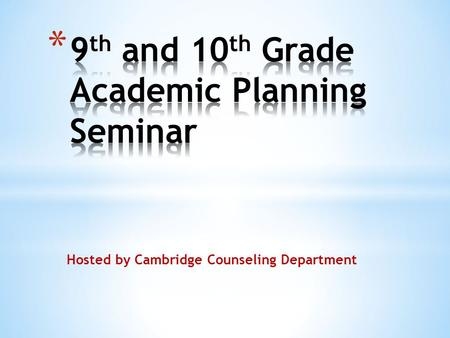 Hosted by Cambridge Counseling Department. * Monday March 3- 1 st course verification form distributed to students * Friday March 7 (revised): 1st Verification.