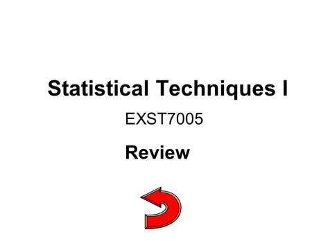 Statistical Techniques I EXST7005 Review. Objectives n Develop an understanding and appreciation of Statistical Inference - particularly Hypothesis testing.