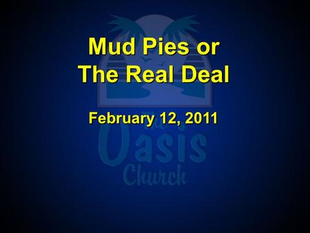 Mud Pies or The Real Deal February 12, 2011 Mud Pies or The Real Deal February 12, 2011.
