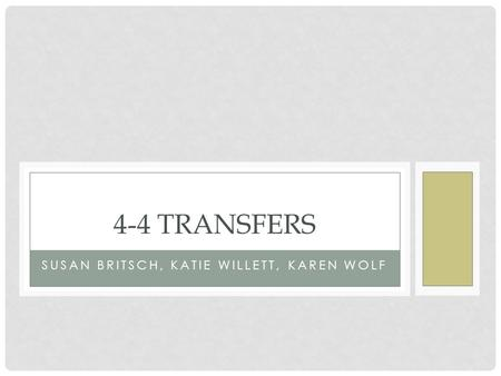 SUSAN BRITSCH, KATIE WILLETT, KAREN WOLF 4-4 TRANSFERS.