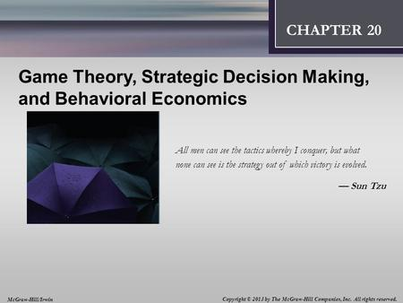 Introduction: Thinking Like an Economist 1 CHAPTER 2 CHAPTER 12 Game Theory, Strategic Decision Making, and Behavioral Economics All men can see the tactics.