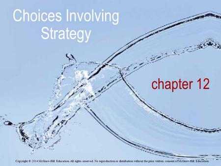 Chapter 12 Choices Involving Strategy Copyright © 2014 McGraw-Hill Education. All rights reserved. No reproduction or distribution without the prior written.