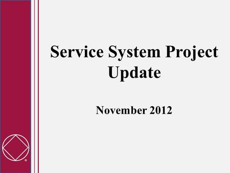  Service System Project Update November 2012.  Project Background Workshop feedback for many years reports common challenges – apathy, duplication of.