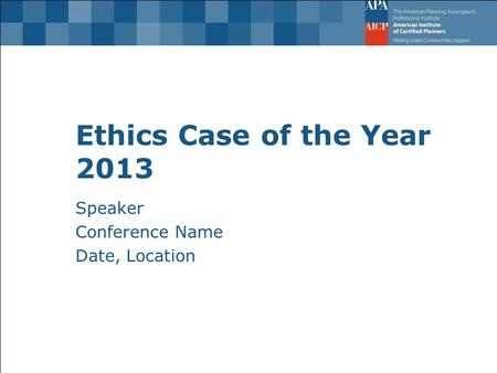 Ethics Case of the Year 2013 Speaker Conference Name Date, Location.