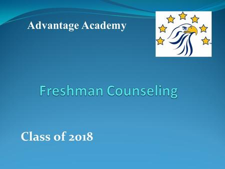 Class of 2018 Advantage Academy. AA Counseling Staff Gaylene Greathouse District Guidance Counselor 817-907-8085 Eureka.