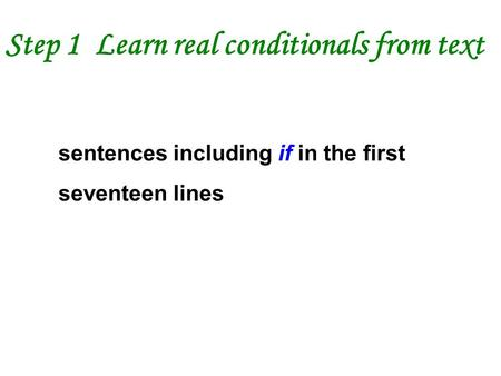Step 1 Learn real conditionals from text sentences including if in the first seventeen lines.