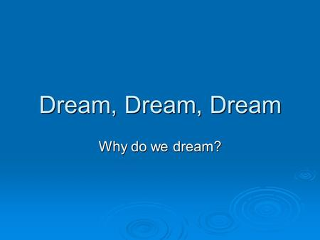 Dream, Dream, Dream Why do we dream?.