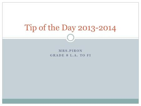 MRS.PIRON GRADE 8 L.A. TO FI Tip of the Day 2013-2014.