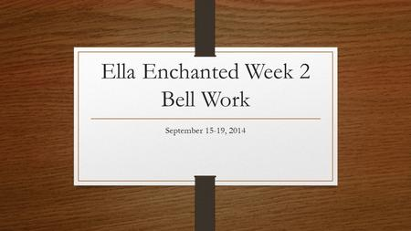 Ella Enchanted Week 2 Bell Work September 15-19, 2014.