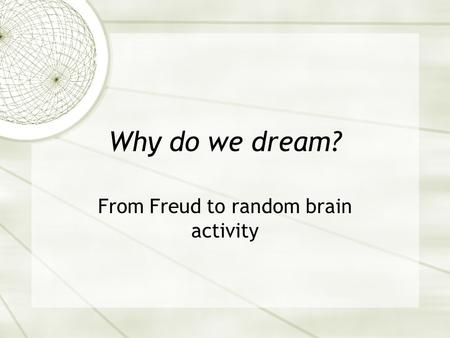 Why do we dream? From Freud to random brain activity.