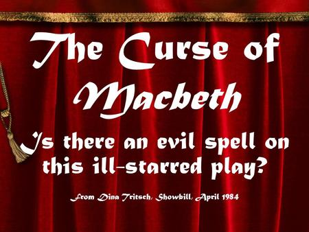 The Curse of Macbeth Is there an evil spell on this ill-starred play? From Dina Tritsch, Showbill, April 1984.