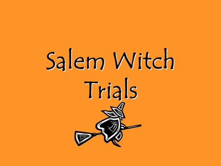 Salem Witch Trials. The Salem Witch Trials The Salem Witch Trials began in what is now known as Danvers Massachusetts. In the 17 th century Danvers was.