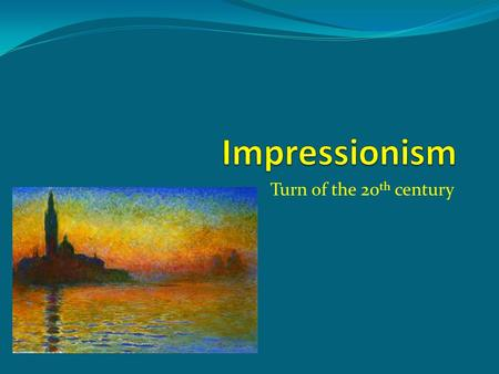 Turn of the 20 th century. Musicians influenced by Painters French and Russian composers take the lead A group of French painters known as the impressionists.