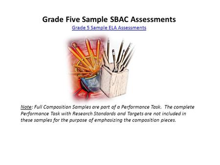 Grade Five Sample SBAC Assessments Grade 5 Sample ELA Assessments Note: Full Composition Samples are part of a Performance Task. The complete Performance.