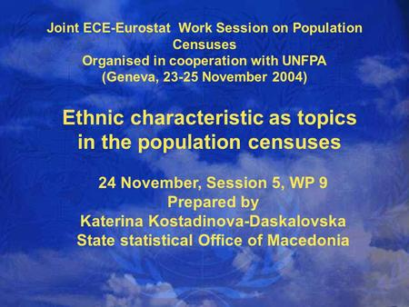 Joint ECE-Eurostat Work Session on Population Censuses Organised in cooperation with UNFPA (Geneva, 23-25 November 2004) Ethnic characteristic as topics.