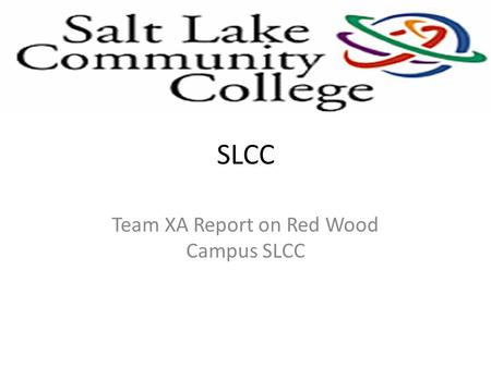 SLCC Team XA Report on Red Wood Campus SLCC. Red Wood Campus Map.