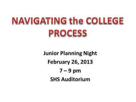 Junior Planning Night February 26, 2013 7 – 9 pm SHS Auditorium.