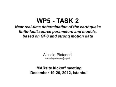 MARsite kickoff meeting December 19-20, 2012, Istanbul WP5 - TASK 2 Near real-time determination of the earthquake finite-fault source parameters and models,