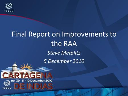 Final Report on Improvements to the RAA Steve Metalitz 5 December 2010.