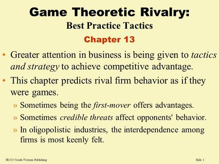 Slide 1  2005 South-Western Publishing Greater attention in business is being given to tactics and strategy to achieve competitive advantage. This chapter.