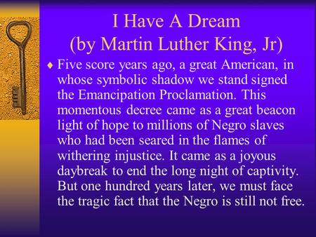 I Have A Dream (by Martin Luther King, Jr)  Five score years ago, a great American, in whose symbolic shadow we stand signed the Emancipation Proclamation.
